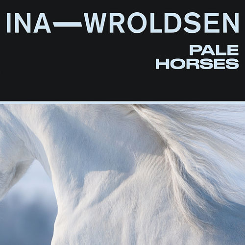 Pale Horses by Ina Wroldsen