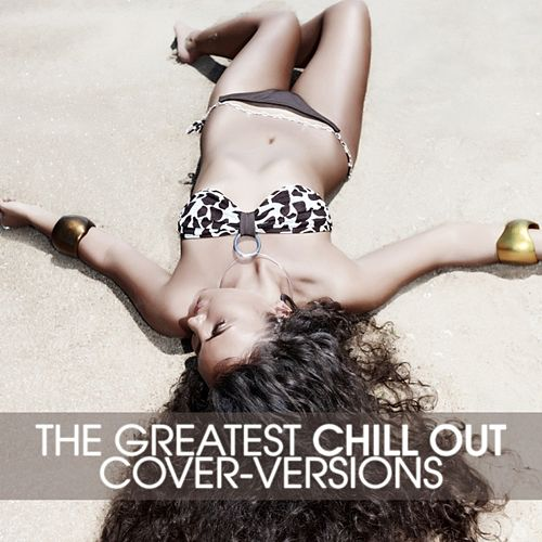 The Greatest Chill Out (Cover - Versions) von The Chill-Out Orchestra