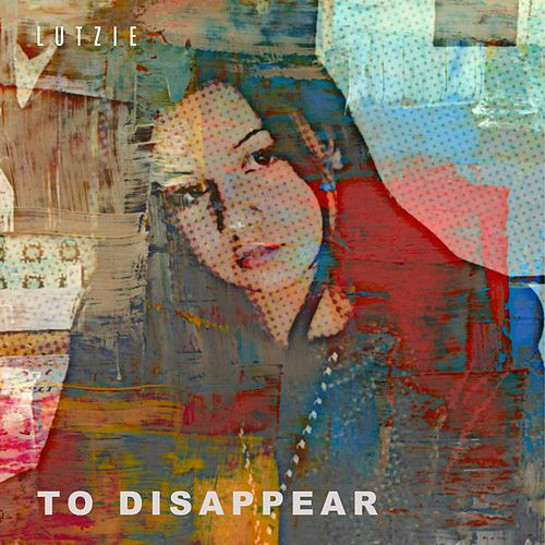 To Disappear by Lutzie