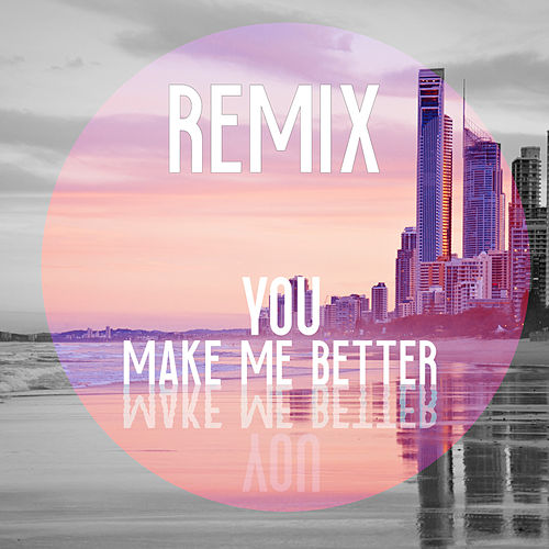 You Make Me Better (Remix) by Tangerine Beams