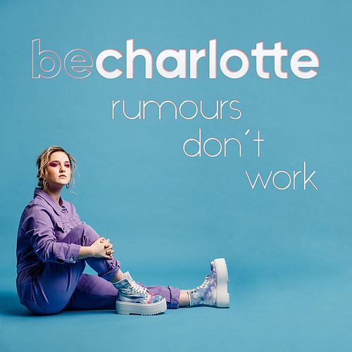 Rumours Don't Work by Be Charlotte