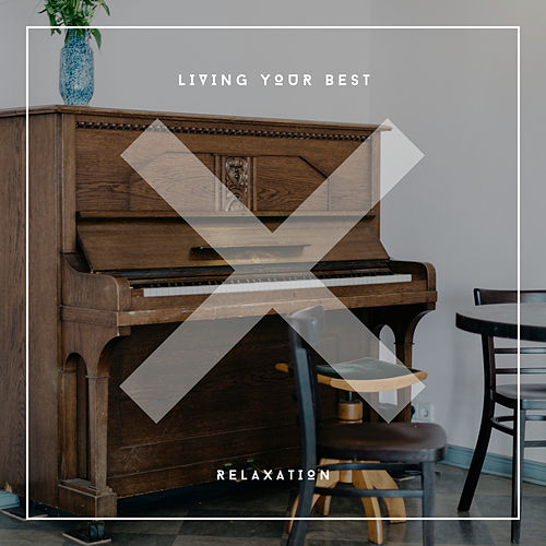 Living Your Best Relaxation von Relaxing Chill Out Music