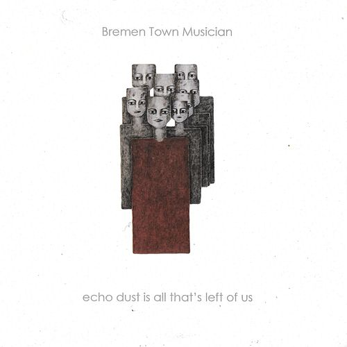 Echo Dust Is All That's Left of Us by Bremen Town Musician