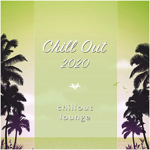Chill Out 2020 by Chillout Lounge