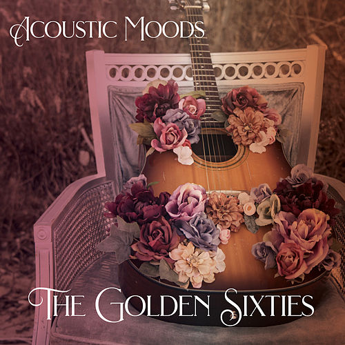 Acoustic Moods - The Golden Sixties by Acoustic Moods Ensemble
