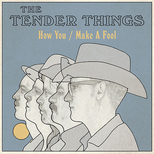 How You Make a Fool von The Tender Things