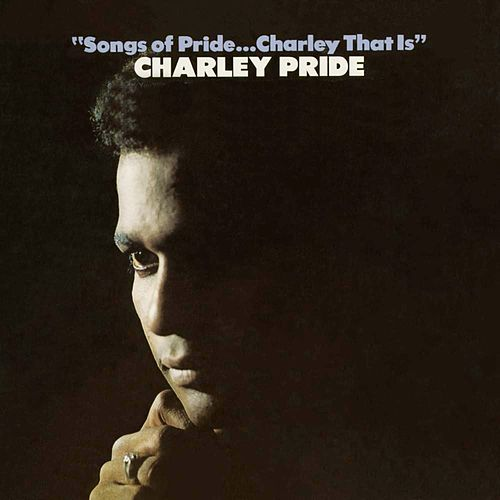 Songs Of Pride...Charley That Is by Charley Pride
