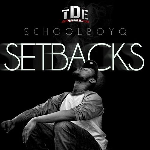 Setbacks by Schoolboy Q