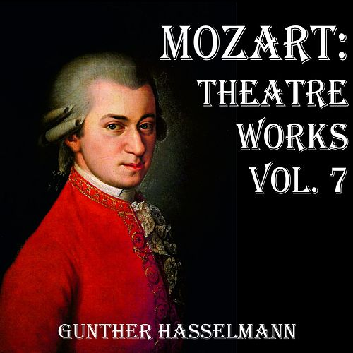 Mozart: Theatre Works Vol. 7 by Gunther Hasselmann