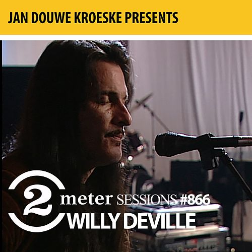 Jan Douwe Kroeske presents: 2 Meter Sessions #866 - Willy DeVille by Willy DeVille