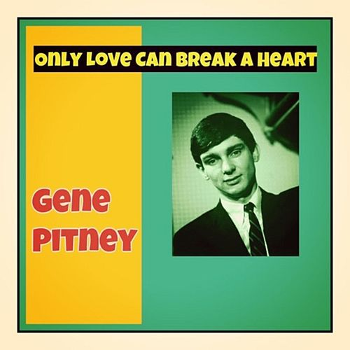 Only Love Can Break a Heart de Gene Pitney