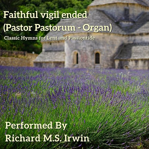 Faithful Vigil Ended (Pastor Pastorum, Organ) by Richard M.S. Irwin