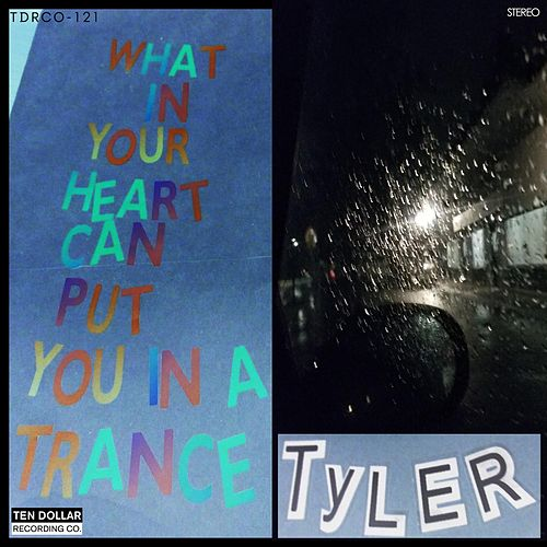 Tyler di What in Your Heart Can Put You in a Trance