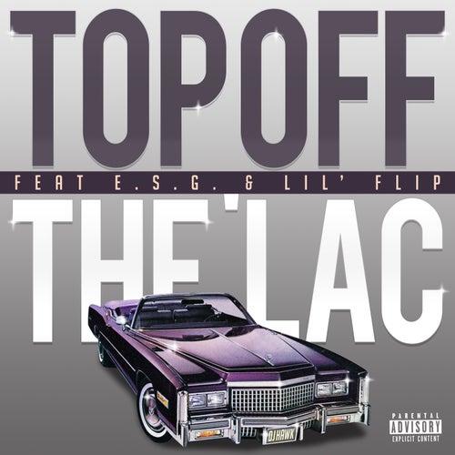 Top Off The Lac (feat. E.S.G. & Lil Flip) by DJ Hawk