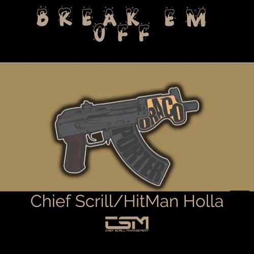 Break em off (feat. HitMan Holla) de Chief Scrill