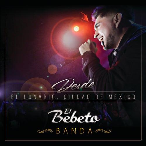 Desde El Lunario, Ciudad De México (En Vivo Desde El Lunario/Banda) de El Bebeto