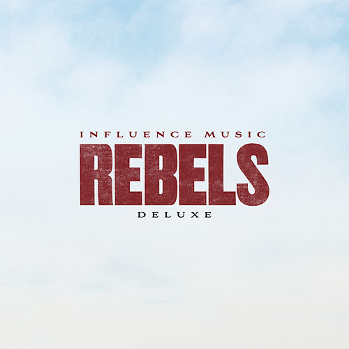 REBELS (Deluxe) by Influence Music