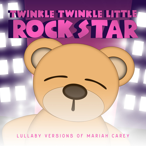 Lullaby Versions of Mariah Carey de Twinkle Twinkle Little Rock Star
