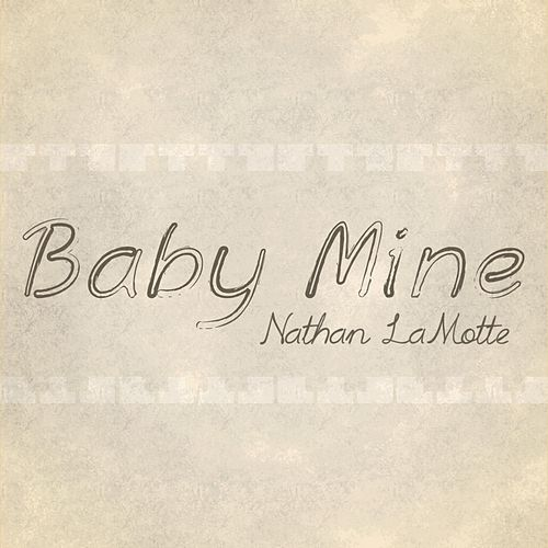 Baby Mine by Nathan LaMotte