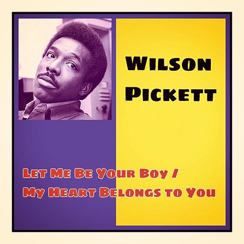 Let Me Be Your Boy / My Heart Belongs to You von Wilson Pickett