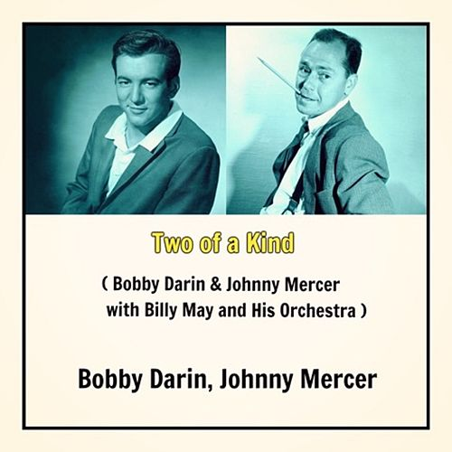 Two of a Kind (Bobby Darin & Johnny Mercer with Billy May and His Orchestra) by Bobby Darin