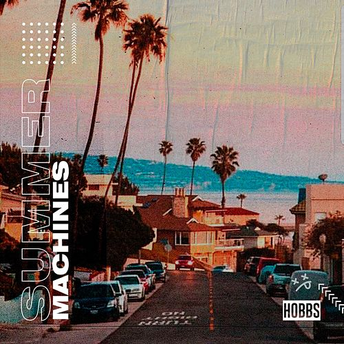 Summer Machines by THE HOBBS