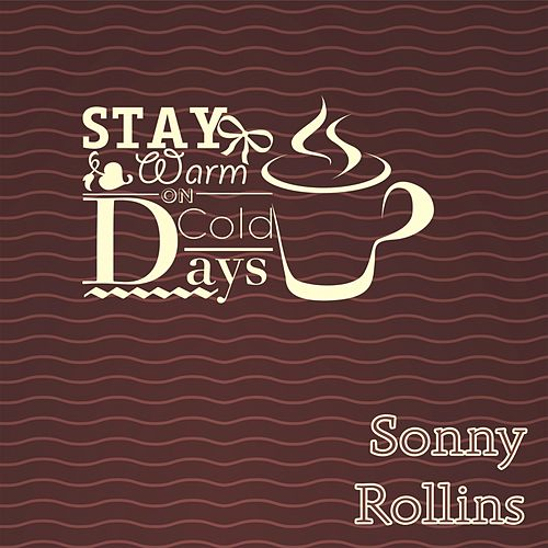 Stay Warm On Cold Days by Sonny Rollins