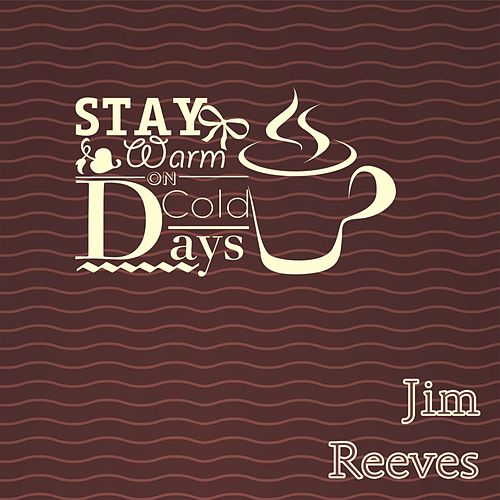 Stay Warm On Cold Days by Jim Reeves