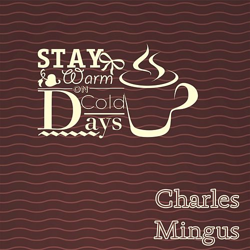 Stay Warm On Cold Days by Charles Mingus