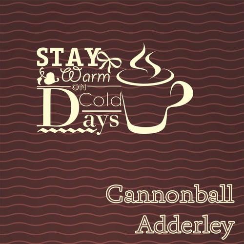 Stay Warm On Cold Days von Cannonball Adderley