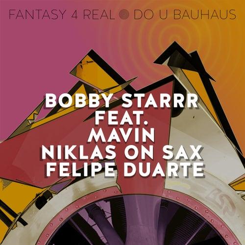 Fantasy 4 Real / Do U Bauhaus by Bobby Starrr