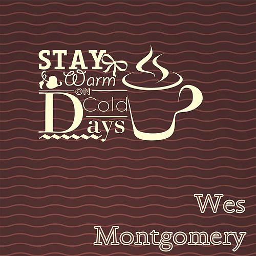 Stay Warm On Cold Days by The Montgomery Brothers Wes Montgomery