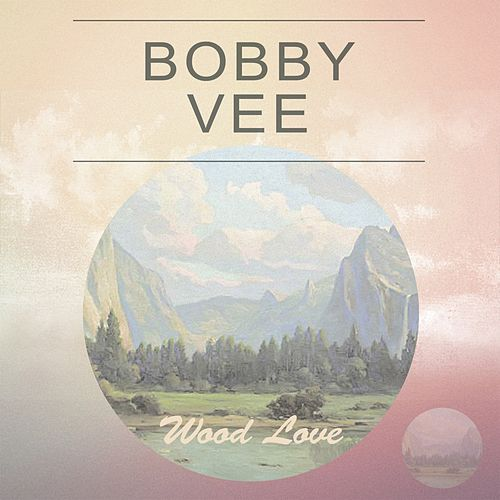 Wood Love di Bobby Vee