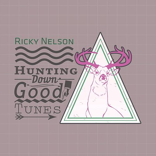 Hunting Down Good Tunes van Ricky Nelson