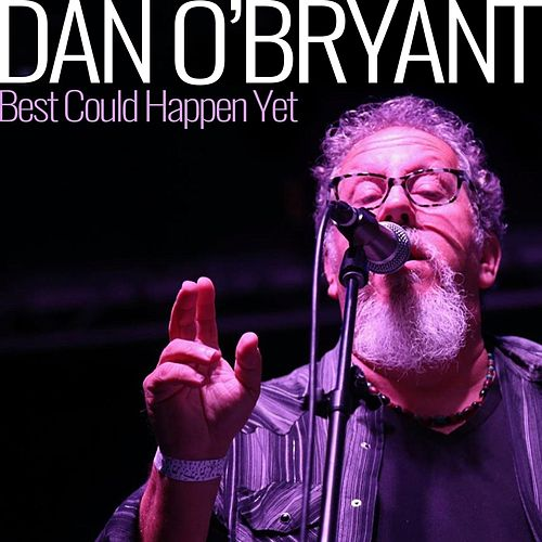 Best Could Happen Yet by Dan O'Bryant