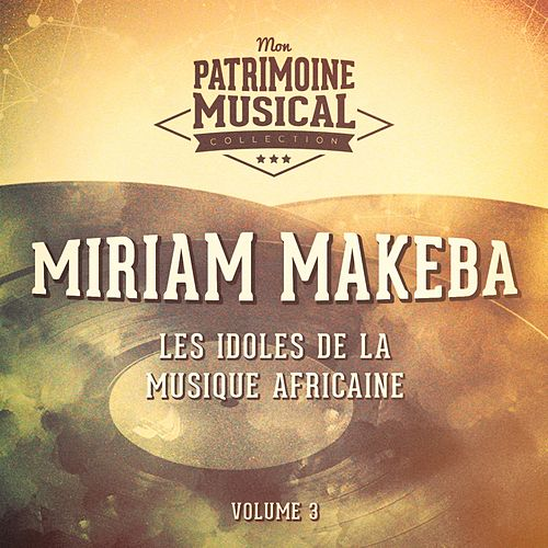 Les idoles de la musique africaine : Miriam Makeba, Vol. 3 de Miriam Makeba