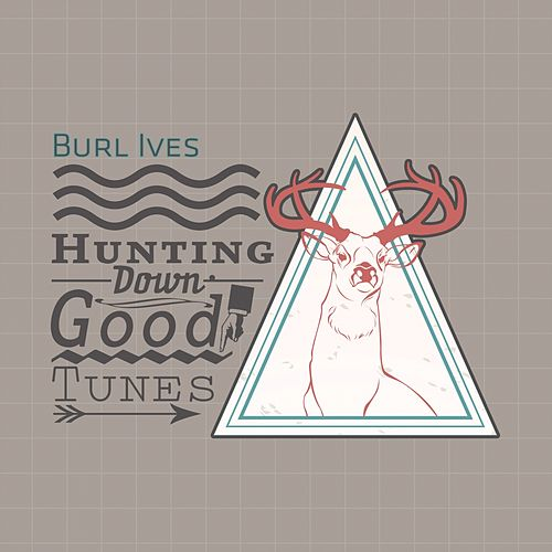 Hunting Down Good Tunes von Burl Ives