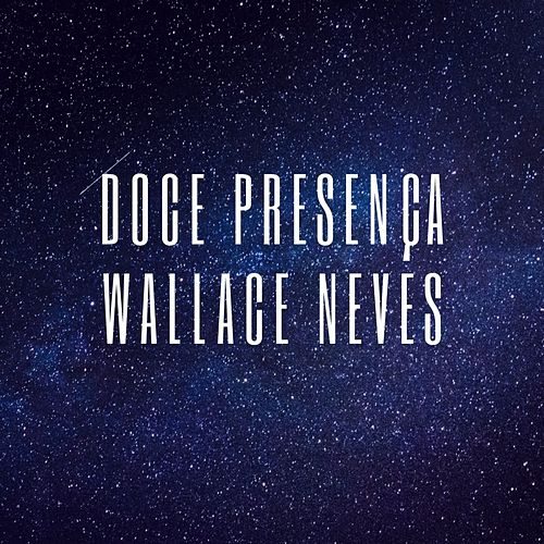 Doce Presença de Wallace Neves