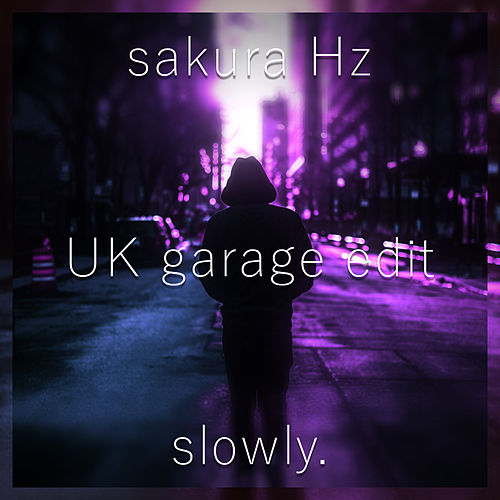 slowly. - UK garage edit by Sakura Hz