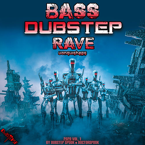 Bass Dubstep Rave Vanquishers: 2020 Top 10 Hits by Dubstep Spook & DoctorSpook, Vol. 1 di Dubstep Spook