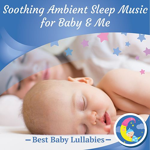 Soothing Ambient Sleep Music for Baby and Me by Best Baby Lullabies
