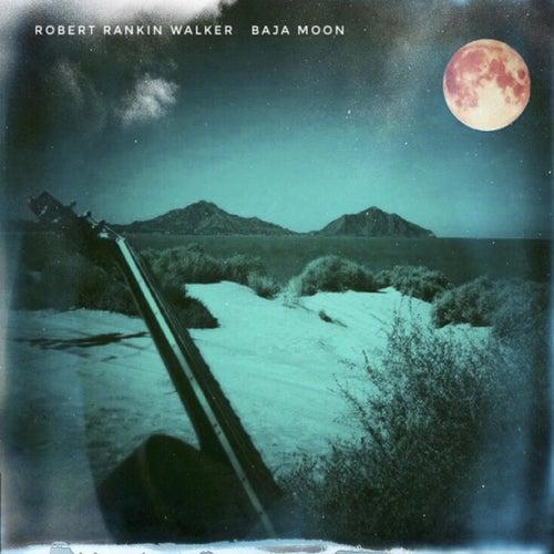 Baja Moon de Robert Rankin Walker