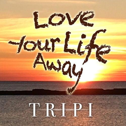 Love Your Life Away von Tripi