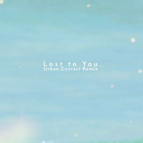 Lost to You (Urban Contact Remix) by Lex Audrey