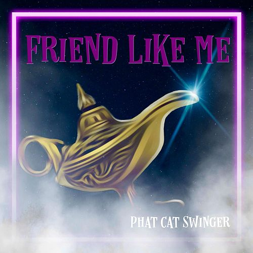 Friend Like Me by Phat Cat Swinger