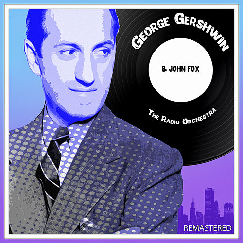 George Gershwin & John Fox the Radio Orchestra (Remastered) by George Gershwin