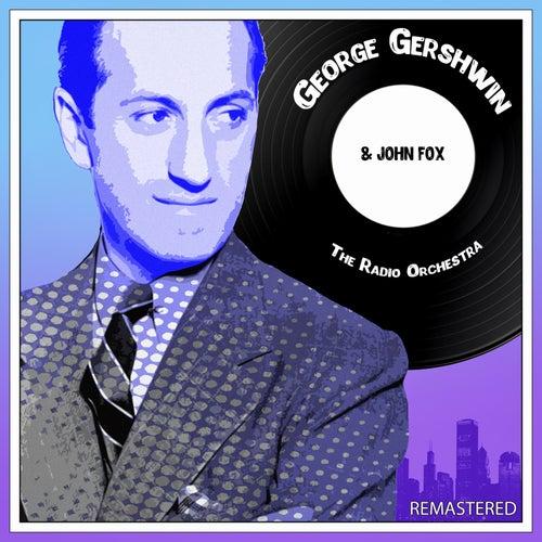 George Gershwin & John Fox the Radio Orchestra (Remastered) von George Gershwin