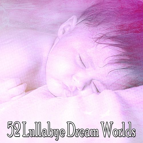 52 Lullabye Dream Worlds von Best Relaxing SPA Music