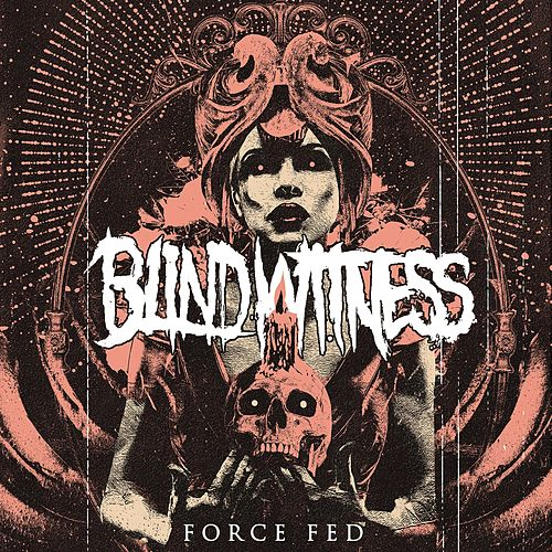 Force Fed by Blind Witness