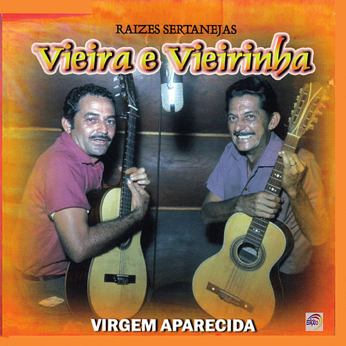 Raizes Sertanejas - Virgem Aparecida von Vieira E Vieirinha